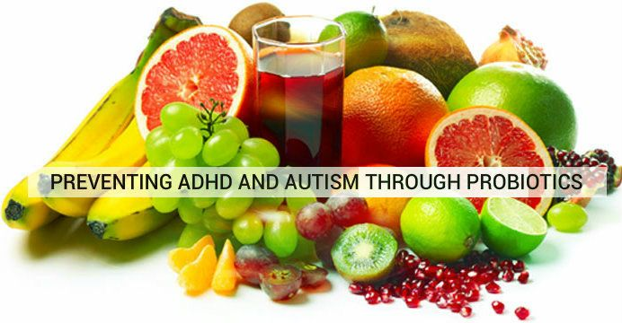 Probiotics can prevent ADHD and Autism